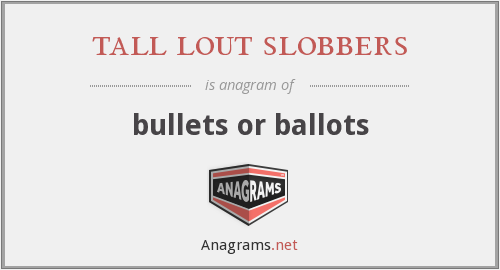 tall lout slobbers - bullets or ballots