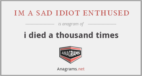 im a sad idiot enthused - i died a thousand times