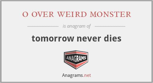 o over weird monster - tomorrow never dies