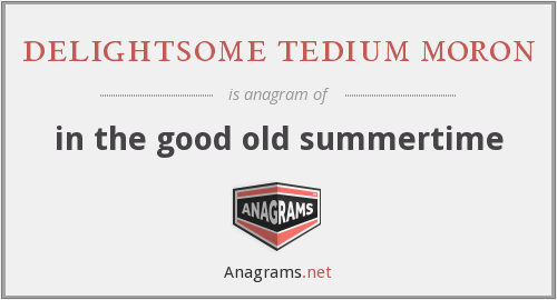 delightsome tedium moron - in the good old summertime
