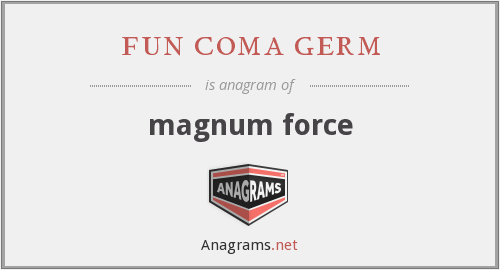 fun coma germ - magnum force