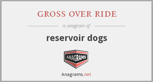 gross over ride - reservoir dogs