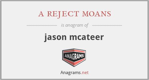a reject moans - jason mcateer