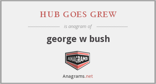 hub goes grew - george w bush