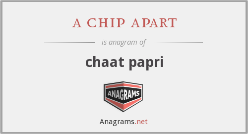a chip apart - chaat papri