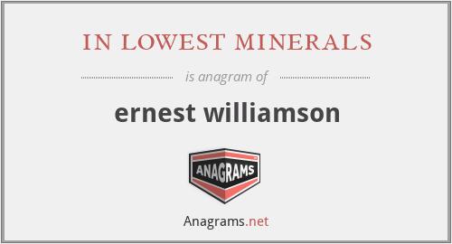 in lowest minerals - ernest williamson