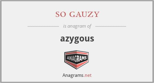 so gauzy - azygous