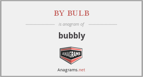 by bulb - bubbly