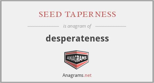 seed taperness - desperateness