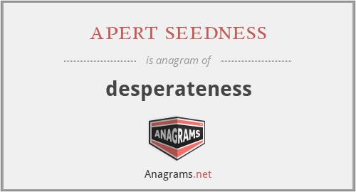 apert seedness - desperateness