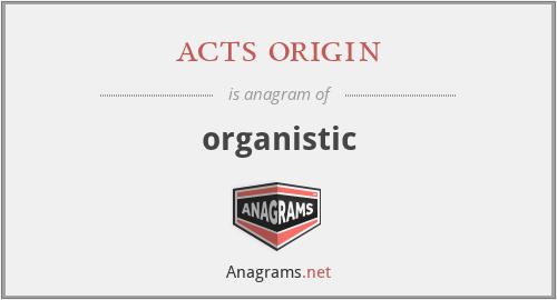 acts origin - organistic