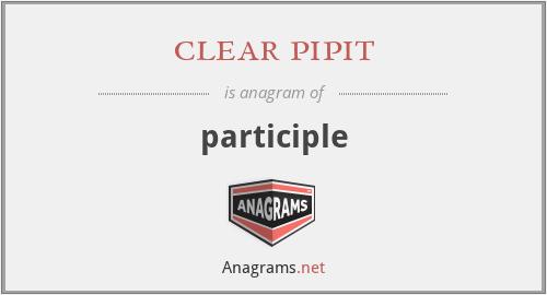 clear pipit - participle