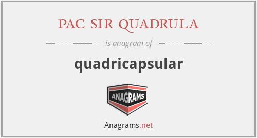 pac sir quadrula - quadricapsular