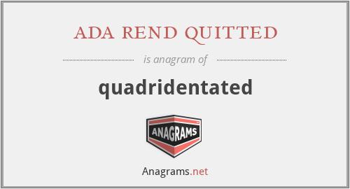 ada rend quitted - quadridentated