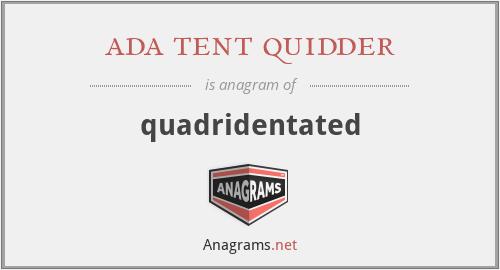 ada tent quidder - quadridentated