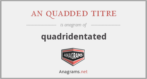 an quadded titre - quadridentated