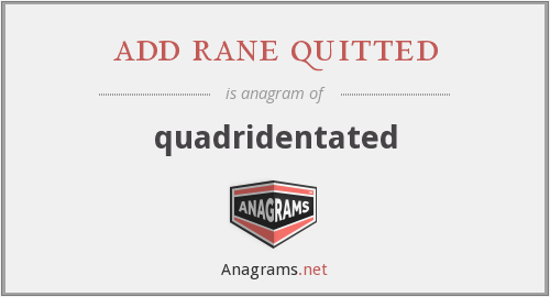 add rane quitted - quadridentated