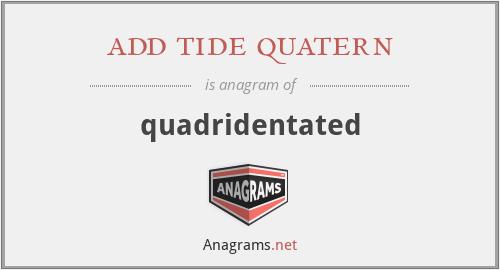 add tide quatern - quadridentated