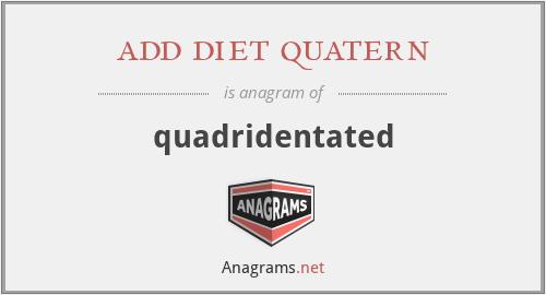 add diet quatern - quadridentated