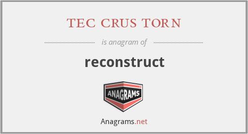 tec crus torn - reconstruct