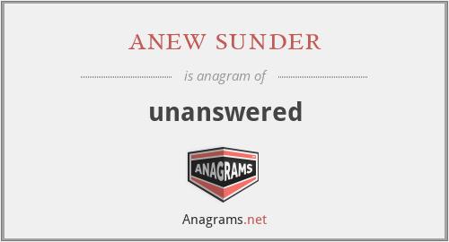 anew sunder - unanswered