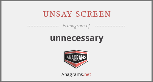 unsay screen - unnecessary