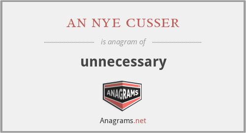 an nye cusser - unnecessary