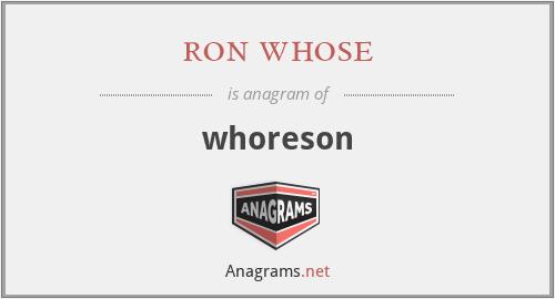 ron whose - whoreson