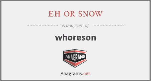 eh or snow - whoreson