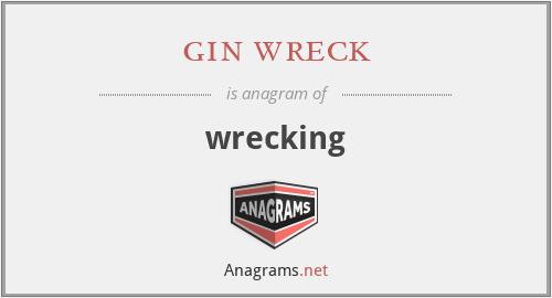 gin wreck - wrecking