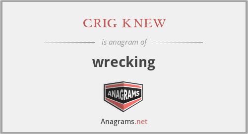 crig knew - wrecking