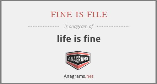 fine is file - life is fine
