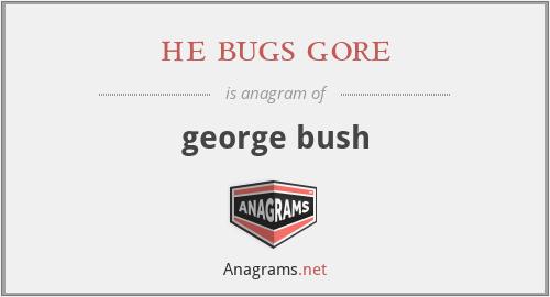 he bugs gore - george bush