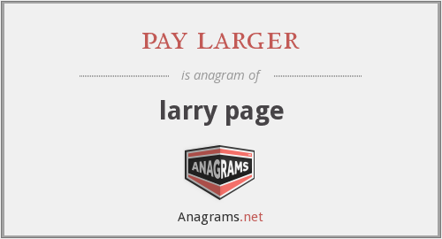 pay larger - larry page