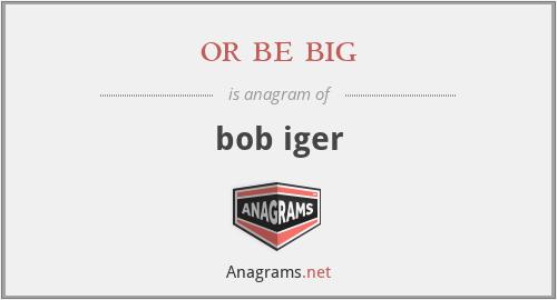 or be big - bob iger
