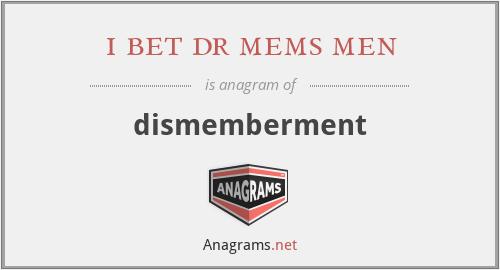 i bet dr mems men - dismemberment