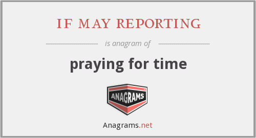 if may reporting - praying for time