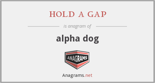 hold a gap - alpha dog