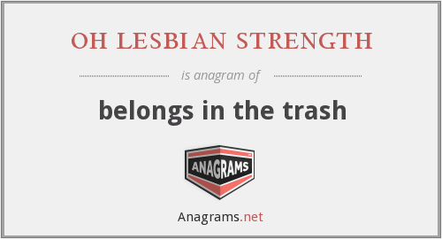 oh lesbian strength - belongs in the trash