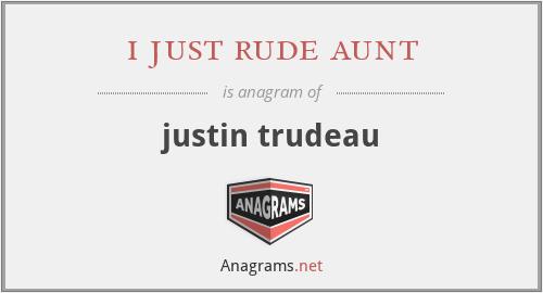 i just rude aunt - justin trudeau