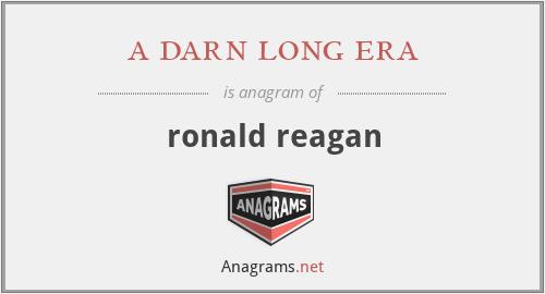 a darn long era - ronald reagan