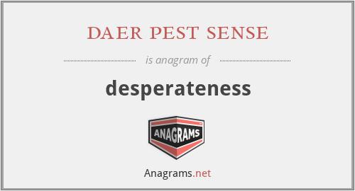 daer pest sense - desperateness