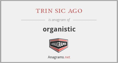 trin sic ago - organistic