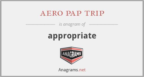 aero pap trip - appropriate